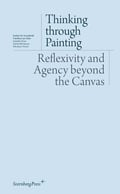 Thinking through Painting. Reflexivity and Agency beyond the Canv