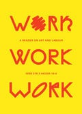 Work, Work, Work. A Reader on Art and Labour
