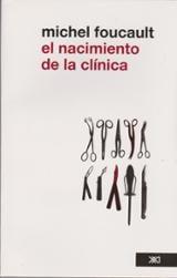 El nacimiento de la clínica - Foucault, Michel