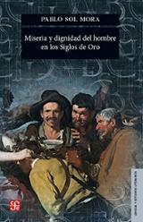 Miseria y dignidad del hombre en el Siglo de Oro - Sol Mora, Pablo