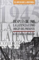 Después de 1945. La latencia como origen del presente