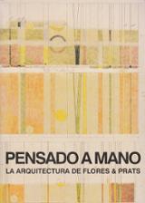 Pensado a mano. La arquitectura de Flores & Prats - Flores, Ricardo