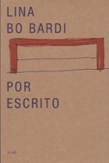 Lina Bo Bardi por escrito. Textos escogidos 1943-1991 - Bo Bardi, Lina