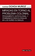 Miradas en torno al problema colonial - Ochoa Muñoz, Carina