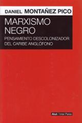 Marxismo negro. Pensamiento descolonizador del Caribe anglófono - Montañero Pico, Daniel