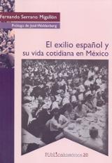 El exilio español y su vida cotidiana en México - Serrano Migallón, Fernando