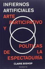 Infiernos artificiales. Arte participativo y políticas de la espe - Bishop, Claire