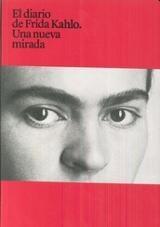 El diario de Frida Kahlo. Una nueva mirada - Kahlo, Frida