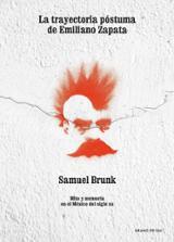 La trayectoria póstuma de Emiliano Zapata - Brunk, Samuel
