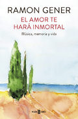 El amor te hará inmortal - Gener, Ramon