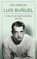 Luis Buñuel. La forja de de un cineasta universal 1900-1938