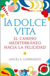 La dolce vita. El camino mediterráneo hacia la felicidad - Lombardo, Angela