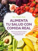 Alimenta tu salud  con comida real - Ruiz, Miriam