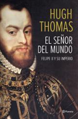 El señor del mundo. Felipe II y su imperio - Thomas, Hugh