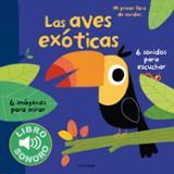 Las aves exóticas. Mi primer libro de sonidos
