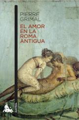 El amor en la Roma antigua - Grimal, Pierre