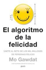 El algoritmo de la felicidad. Únete al reto de los 10 millones de - Gawdat, Mo