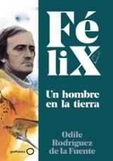 Félix - Un hombre en la tierra - Rodríguez de la Fuente, Odile