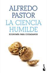 La ciencia humilde. Economía para ciudadanos - Pastor, Alfredo