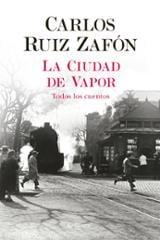 La ciudad de vapor (Todos los cuentos) - Ruiz Zafón, Carlos