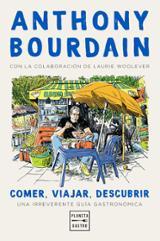 Comer, viajar, descubrir - Bourdain, Anthony