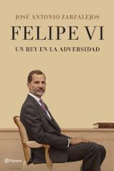 Felipe VI, un rey en la adversidad - Zarzalejos, José Antonio