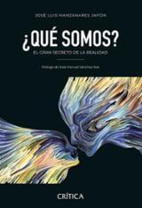 ¿Qué somos? El gran secreto de la realidad - Manzanares Japón, José Luis