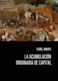 La acumulación originaria de capital - Marx, Karl