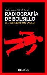 Radiografía de bolsillo del independentismo catalán - García-Delgado Segués, Carlos