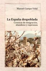 La España despoblada. Crónicas de emigración abandono y esperanza - Campo Vidal, Manuel