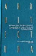 Aprender arquitectura enseñando con Rafael Moneo. Lecciones en Ba - Pernas Galí, Francesc