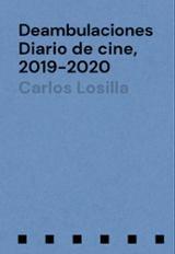 Deambulaciones. Diario de cine, 2019-2020 - Losilla, Carlos
