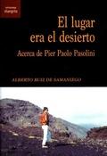 El lugar era el desierto. Acerca de Pier Paolo Pasolini - Ruiz de Samaniego, Alberto