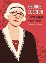 Tierra virgen y otros relatos - Egerton, George
