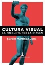 Cultura visual. La pregunta por la imagen - Martínez Luna, Sergio