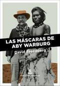 Las máscaras de Aby Warburg - Freedberg, David