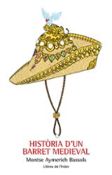 Història d´un barret medieval - Aymerich Bassols, Montse