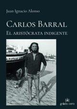 Carlos Barral. El aristócrata indigente
