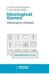 Ideological games. Videojuegos e ideología - Flores Ledesma, Antonio