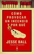 Cómo provocar un incendio y por qué - Ball, Jesse