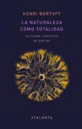 La Naturaleza como totalidad. la visión científica de Goethe - Bortoft, Henri
