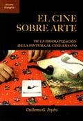 El cine sobre arte. De la dramatización de la pintura al cine-ens - Peydró, Guillermo G.