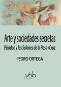 Arte y sociedades secretas. Péladan y los Salones de la Rosa+Cruz - Ortega, Pedro