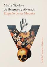Empeño de ser Medusa - de Helguero y Alvarado, María Nicolasa