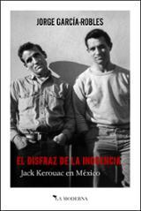 El disfraz de la inocencia. Jack Kerouac en México - AAVV