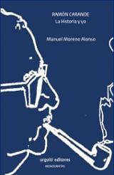 Ramón Carande.  La Historia y yo. - Moreno Alonso, Manuel