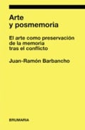 Arte y posmemoria - Barbancho, Juan Ramón