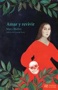 Amar y Revivir - Shelley, Mary