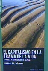 El capitalismo en la trama de la vida - Moore, Jason W.