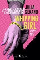 Whipping Girl. El sexismo y la demonización de la feminidad desde el punto de vista de una mujer trans - Serano, Julia
